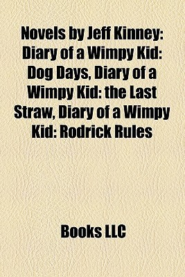 Novels by Jeff Kinney: Diary of a Wimpy Kid: Dog Days, Diary of a Wimpy Kid: the Last Straw, Diary of a Wimpy Kid: Rodrick Rules