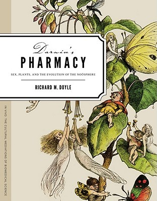 Darwin's Pharmacy: Sex, Plants, and the Evolution of the Noosphere