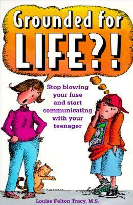 Grounded for Life?!: Stop Blowing Your Fuse and Start Communicating with Your Teenager