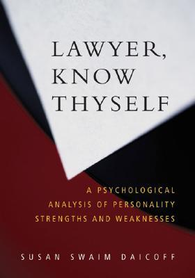 Lawyer, Know Thyself: A Psychological Analysis of Personality Strengths and Weaknesses