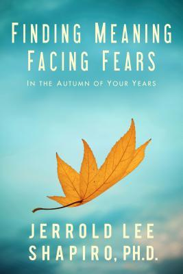 Finding Meaning, Facing Fears: In the Autumn of Your Years