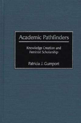 Academic Pathfinders: Knowledge Creation and Feminist Scholarship
