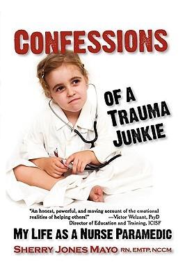 Confessions of a Trauma Junkie by Sherry Jones Mayo