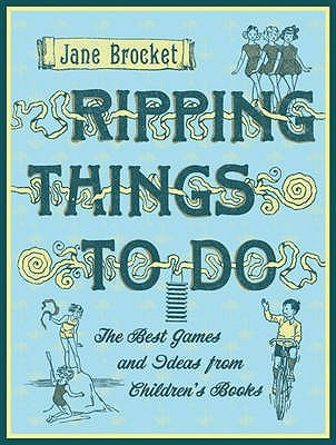 Ripping Things To Do: The Best Games And Ideas From Children's Books