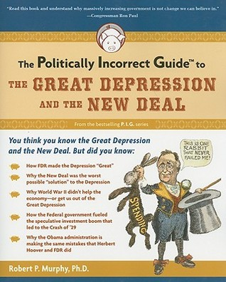 The Politically Incorrect Guide to the Great Depression and t... by Robert P. Murphy