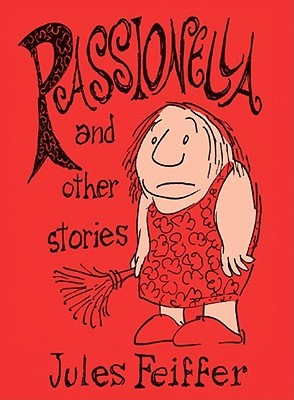 Passionella and Other Stories by Jules Feiffer