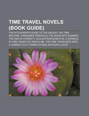 Time Travel Novels: The Hitchhiker's Guide to the Galaxy, the Time Machine, the End of Eternity, Slaughterhouse-Five, the Time Traveler's Wife