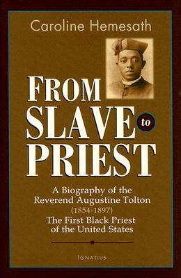 From Slave to Priest: A Biography of the Reverend Augustine Tolton (1854-1897) First Black American Priest of the United States