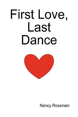 First Love, Last Dance by Nancy Rossman