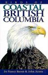 Birds of Coastal British Columbia: And the Pacific Northwest Coast