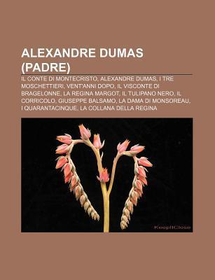 Alexandre Dumas (Padre): Il Conte Di Montecristo, Alexandre Dumas, I Tre Moschettieri, Vent'anni Dopo, Il Visconte Di Bragelonne