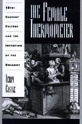 The Female Thermometer: Eighteenth-Century Culture and the Invention of the Uncanny