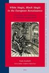 White Magic, Black Magic in the European Renaissance: From Ficino, Pico, Della Porta to Trithemius, Agrippa, Bruno