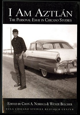 i am aztlan the personal essay in chicano studies by chon a noriega 1293496