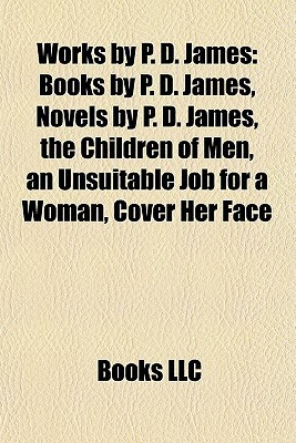Works by P. D. James: Books by P. D. James, Novels by P. D. James, the Children of Men, an Unsuitable Job for a Woman, Cover Her Face