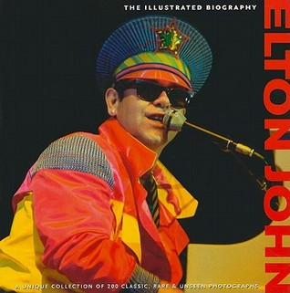 Elton John: The Illustrated Biography