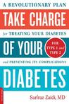 Take Charge of Your Diabetes: A Revolutionary Plan for Treating Your Diabetes and Preventing Its Complications