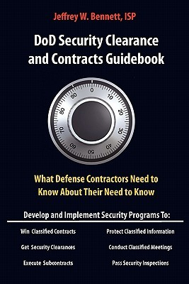 Dod Security Clearances and Contracts Guidebook-What Cleared Contractors Need to Know about Their Need to Know