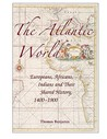 The Atlantic World: Europeans, Africans, Indians and Their Shared History, 1400-1900