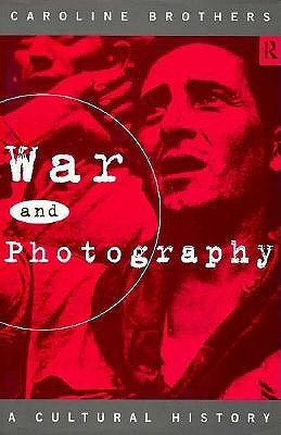 War and Photography: A Cultural History