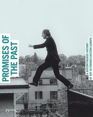 Promises of the Past: A Discontinuous History of Art in Former Eastern Europe
