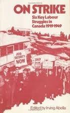 On Strike: Six Key Labour Struggles in Canada 1919-1949