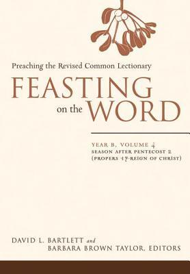 Feasting on the Word: Preaching the Revised Common Lectionary, Year B, Vol. 4