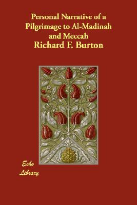 Personal Narrative of a Pilgrimage to Al-Madinah and Meccah by Richard Francis Burton