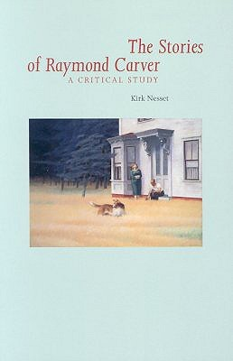 Stories Of Raymond Carver by Kirk Nesset