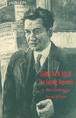 Egon Erwin Kisch, the Raging Reporter