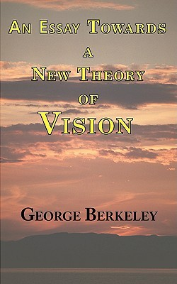 an essay towards a new theory of vision summary His 1709 essay towards a new theory of vision reads like the ramblings of a   there is a paragraph summary in typewriter set, or maybe old courier, that.