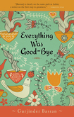 Everything Was Goodbye by Gurjinder Basran