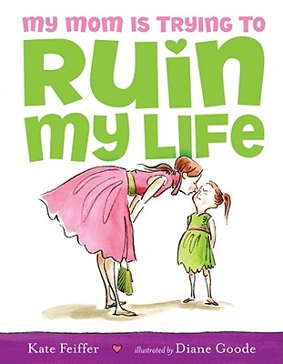 Book Review: Kate Feiffer's My Mom is Trying to Ruin My Life