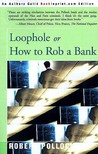 Loophole: Or How to Rob a Bank