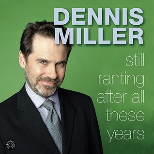 Still Ranting After All These Years by Dennis Miller