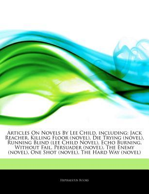 Novels By Lee Child, including: Jack Reacher, Killing Floor (novel), Die Trying (novel), Running Blind (lee Child Novel), Echo Burning, Without Fail, Persuader (novel), The Enemy (novel), One Shot (novel), The Hard Way (novel), Bad Luck And Trouble