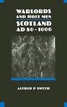 Warlords and Holy Men: Scotland AD 80-1000 (The New History of Scotland, #1)