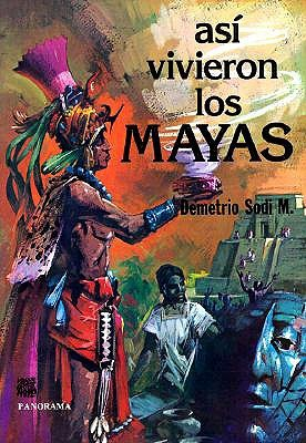 Así Vivieron Los Mayas by Demetrio Sodi M.