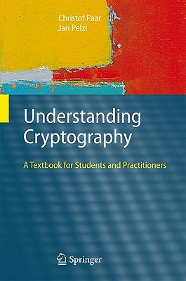 Understanding cryptography: a textbook for students and practitioners by Christof Paar