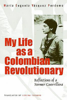 My Life as a Revolutionary: Reflections of a Colombian Guerrillera
