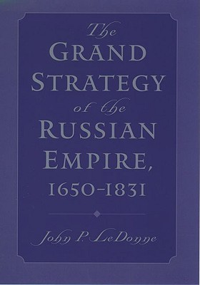 The Grand Strategy of the Russian Empire, 1650-1831