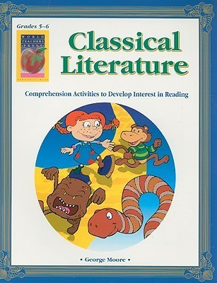 Classical Literature, Grades 5-6: Comprehension Activities to Develop Interest in Reading