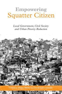 Empowering Squatter Citizen: Local Government, Civil Society, And Urban Poverty Reduction