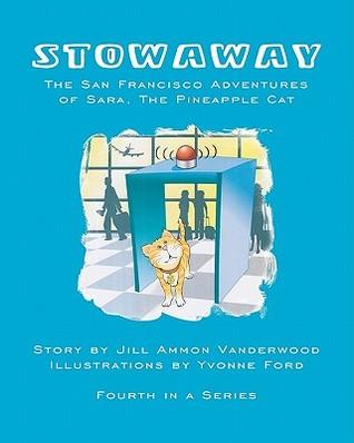 Stowaway: The San Francisco Adventures of Sara, the Pineapple Cat