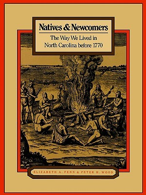 Natives & Newcomers: The Way We Lived in North Carolina Before 1770