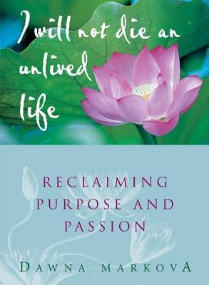 i-will-not-die-an-unlived-life-reclaiming-purpose-and-passion
