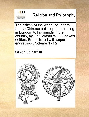 The Citizen of the World, Or, Letters from a Chinese Philosopher, Residing in London, to His Friends in the Country, by Dr. Goldsmith (Vol. 1 of 2)