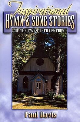 Inspirational Hymn and Song Stories: Of the Twentieth Century