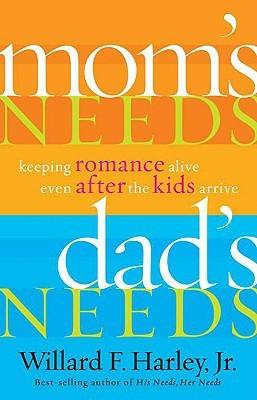Mom's Needs, Dad's Needs by Willard F. Harley Jr.
