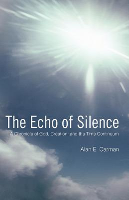 The Echo of Silence: A Chronicle of God, Creation, and the Time Continuum